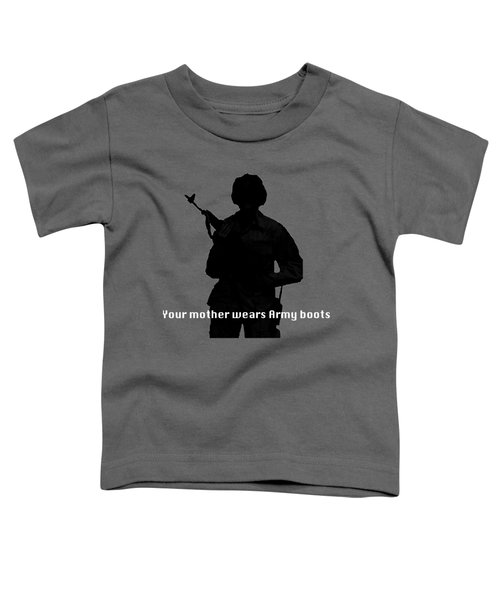 Your Mother Wears Army Boots Toddler T-Shirt by Melany Sarafis