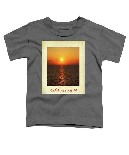 Each Day Is A Miracle Toddler T-Shirt