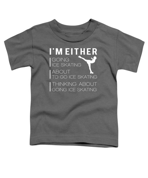 I'm Either Ice-skating About To Ice-skating Thinking About Ice-skating Tee Toddler T-Shirt