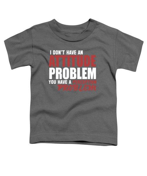Attitude Problem Toddler T-Shirt