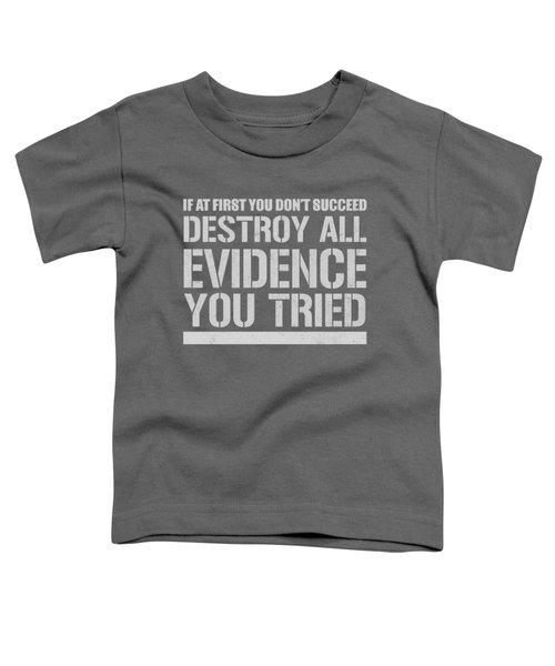 Destroy Evidence Toddler T-Shirt