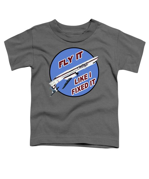 Fly It Like I Fixed It Toddler T-Shirt