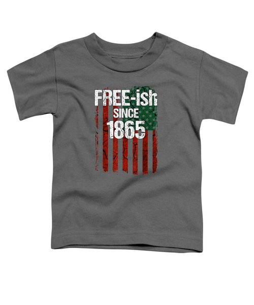 Free-ish Since 1865 Juneteenth Day Flag Black Pride Tshirt Toddler T-Shirt