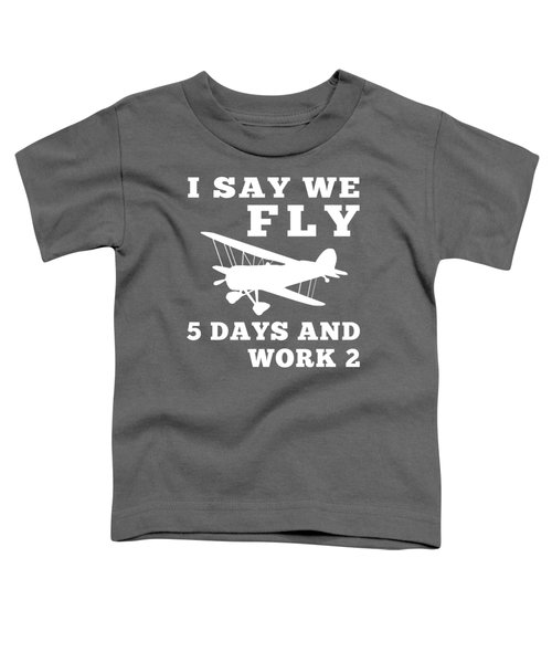 I Say We Rc-plane 5 Days And Work 2 T-shirt For New Year Toddler T-Shirt
