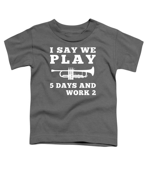 I Say We Trumpet 5 Days And Work 2 T-shirt For New Year Toddler T-Shirt