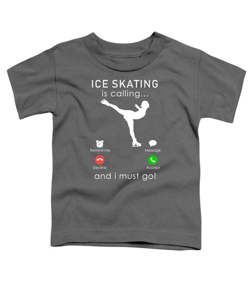Ice-skating Is Calling And I Must Go Tee Toddler T-Shirt