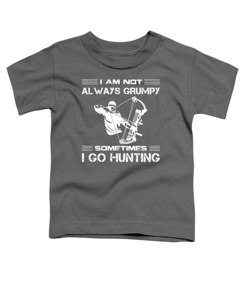I'm Not Always Grumpy Sometimes I Hunting T-shirt Toddler T-Shirt
