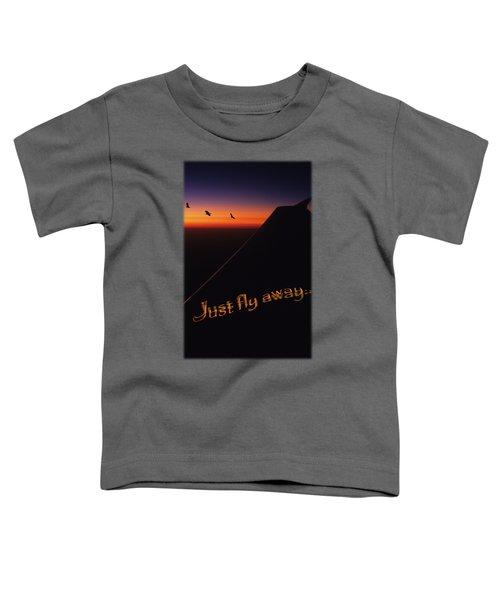 Just Fly Away Toddler T-Shirt