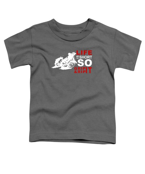 Life Is Short So Grip It And Rip It Motocross T-shirt Toddler T-Shirt