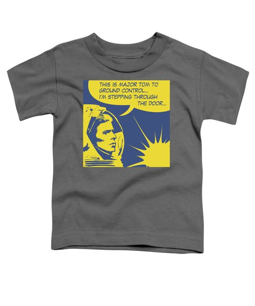 Major Tom Is Stepping Through The Door Toddler T-Shirt