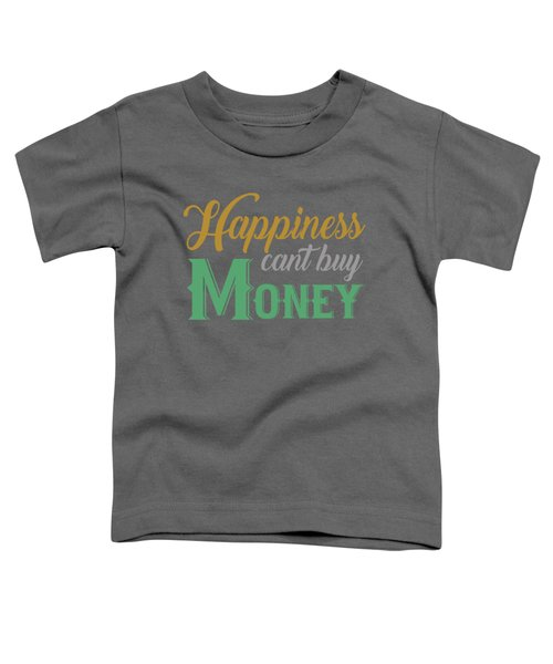 Money Happiness Toddler T-Shirt