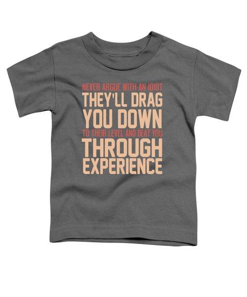 Never Argue Toddler T-Shirt