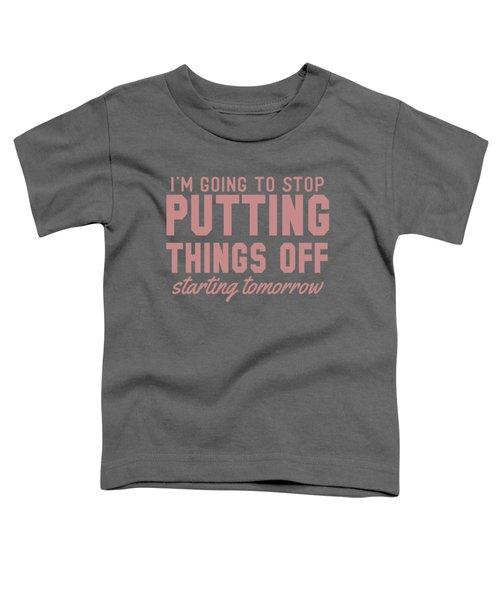 Putting Things Off Toddler T-Shirt