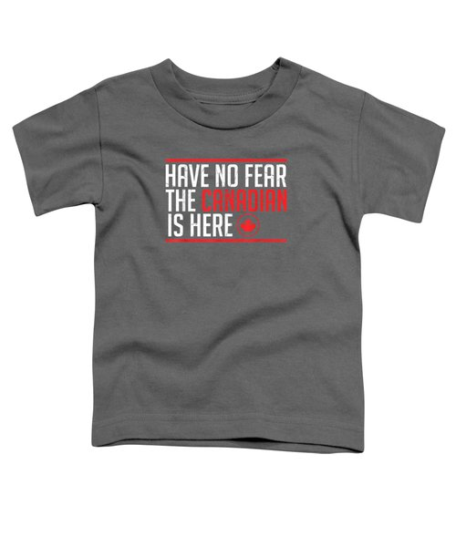 Quote Tshirt Have No Fear The Canadian Is Here Meme T Shirt Toddler T-Shirt