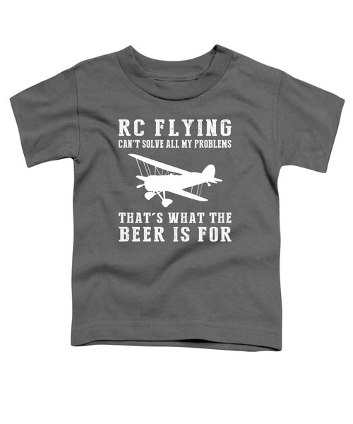 Rc-plane Can't Solve All My Problems That's What The Beer Is For Toddler T-Shirt