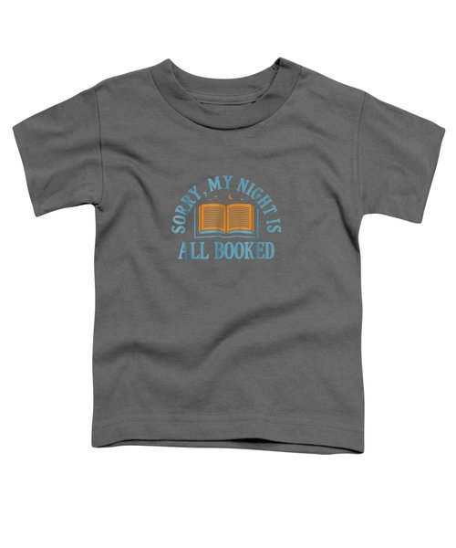 Sorry My Night Is All Booked Shirt - Funny Literary T Shirt Toddler T-Shirt