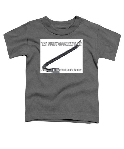 Ted Bundy Crowbar Toddler T-Shirt