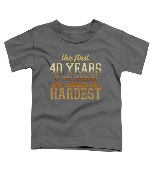 The First 40 Years Toddler T-Shirt