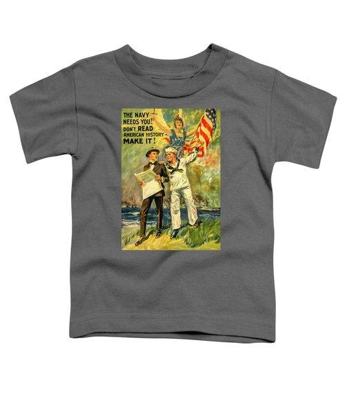 The Navy Needs You Toddler T-Shirt