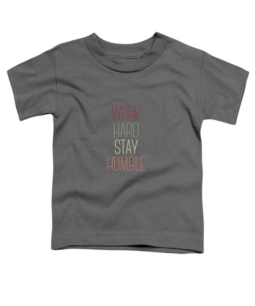 Work Hard Stay Humble Quote Toddler T-Shirt