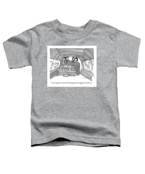 I Can't Budge This T'ing. We Shoulda Popped Toddler T-Shirt