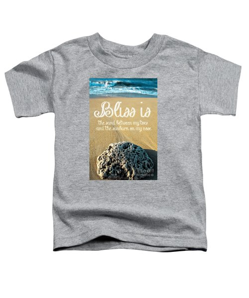 Bliss Is Sand Between My Toes And The Sunburn On My Nose Toddler T-Shirt