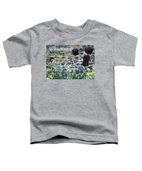 No More Worrying Toddler T-Shirt