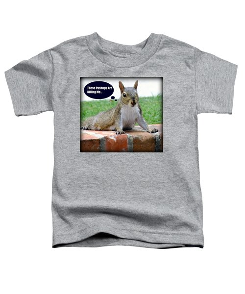 Squirrely Push Ups Toddler T-Shirt