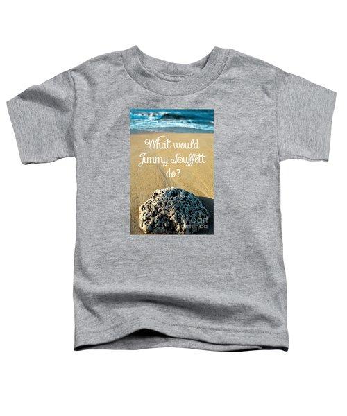 What Would Jimmy Buffett Do Toddler T-Shirt