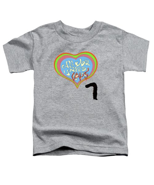 All You Need Is Cats Toddler T-Shirt by Marc Philippe Joly