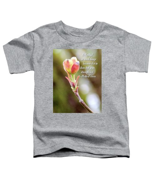 Be Faithful By Mother Teresa Toddler T-Shirt