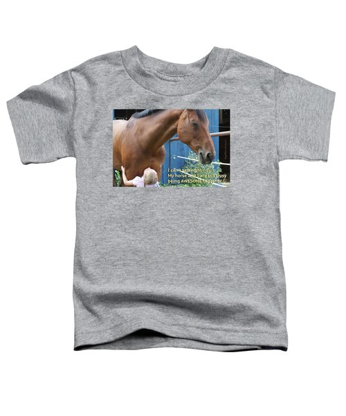 Being Awesome With My Horse Toddler T-Shirt