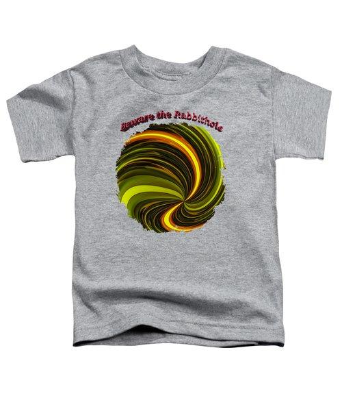 Beware The Rabbit Hole Toddler T-Shirt