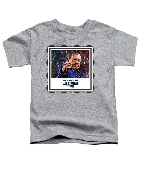 Bill Belichick Do Your Job Toddler T-Shirt