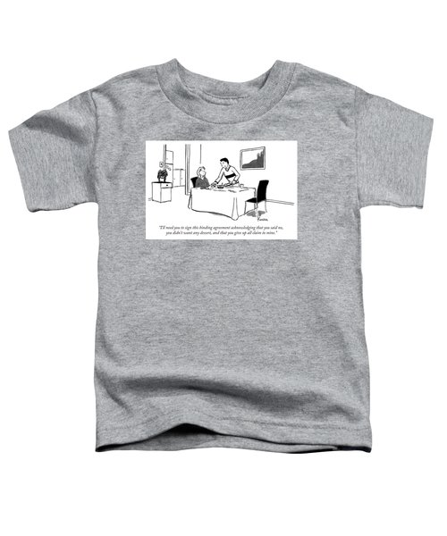 Binding Agreement That You Didnt Want Dessert Toddler T-Shirt