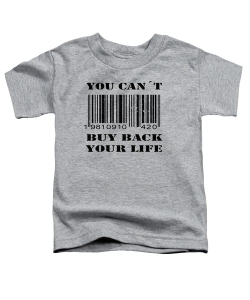 Buy Back Your Life Toddler T-Shirt