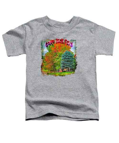 Come Back Fall Toddler T-Shirt