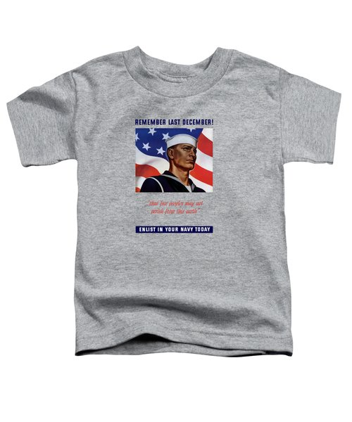 Enlist In Your Navy Today - Ww2 Toddler T-Shirt