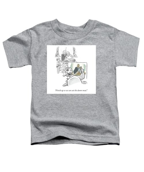 Finish Up So We Can Eat The Damn Meal Toddler T-Shirt