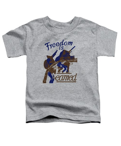 Freedom Is Earned - Ww2 Toddler T-Shirt