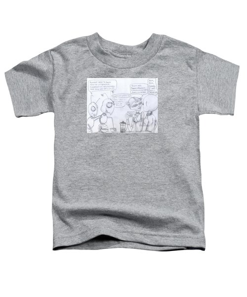 Giant Space Ants And Aliens Drink Coffee And Discuss Humans. Toddler T-Shirt