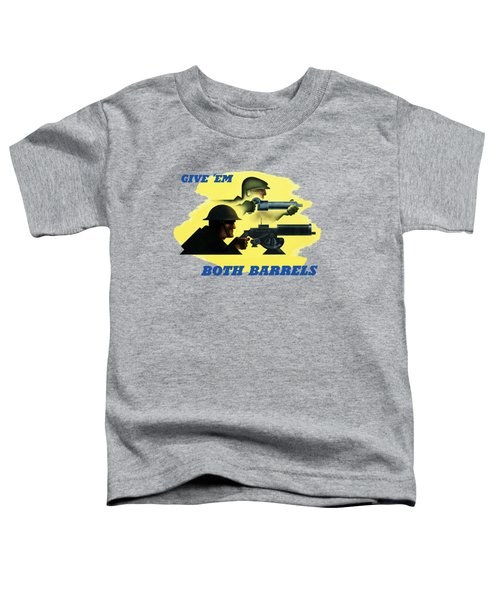 Give Em Both Barrels - Ww2 Propaganda Toddler T-Shirt
