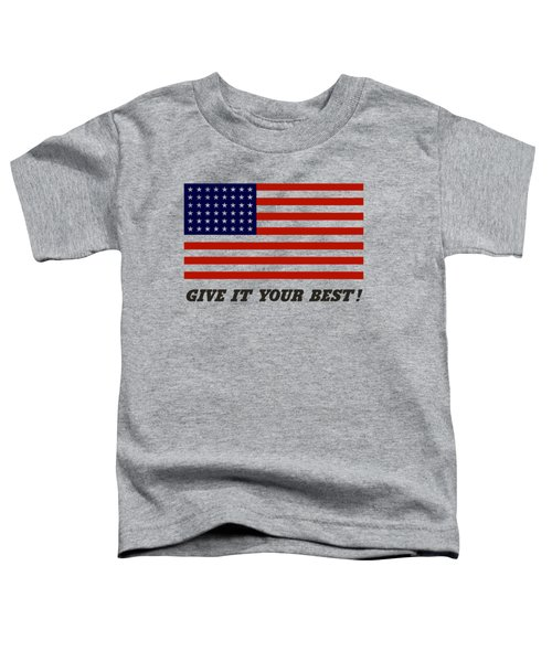 Give It Your Best American Flag Toddler T-Shirt