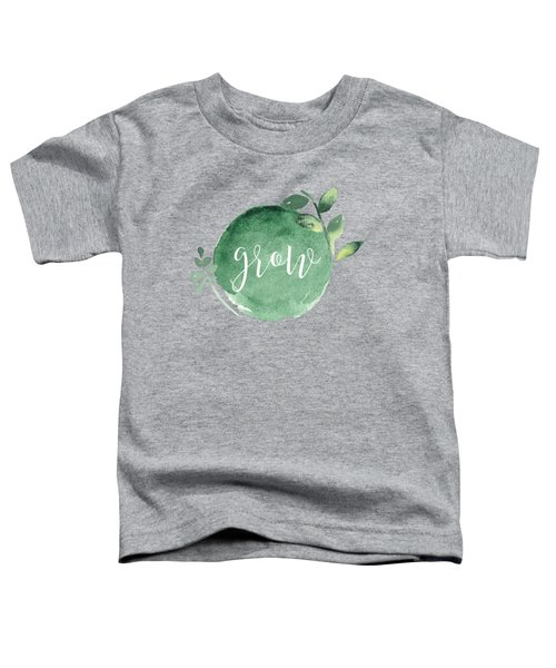 Grow Toddler T-Shirt by Nancy Ingersoll
