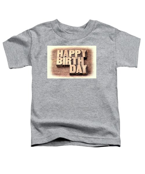 Happy Birthday Greetings In Wood Type Toddler T-Shirt