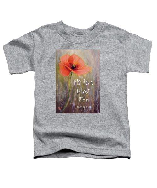 His Love Gives Life Toddler T-Shirt
