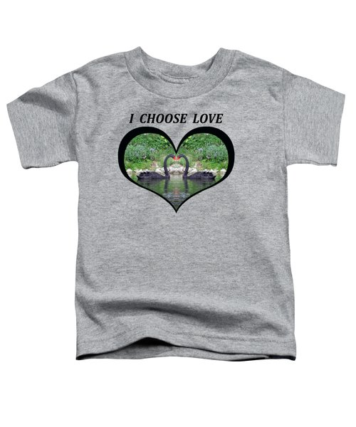 I Chose Love With Black Swans Forming A Heart Toddler T-Shirt