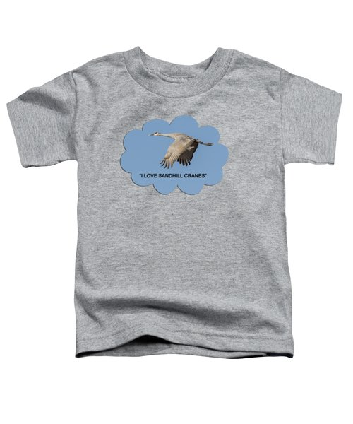 I Love Sandhill Cranes Toddler T-Shirt by Thomas Young