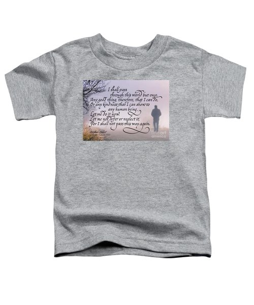 I Shall Pass This Way But Once Toddler T-Shirt