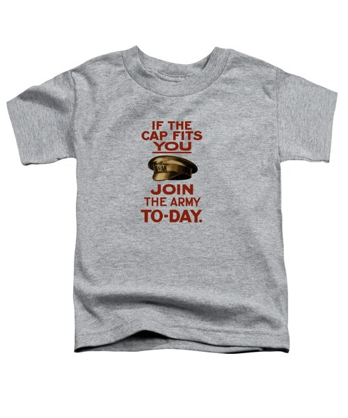 If The Cap Fits You Join The Army Toddler T-Shirt